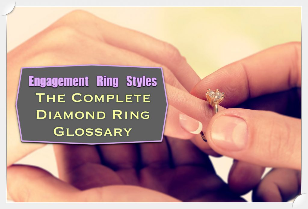 Complete diamond ring glossary for engagement ring styles